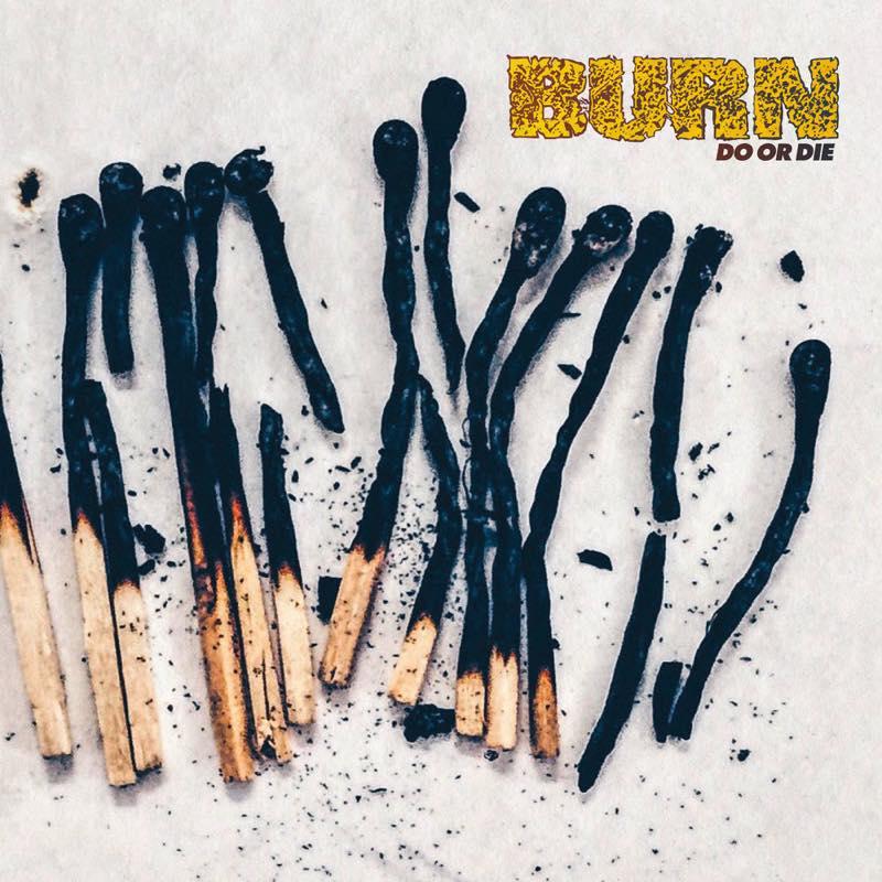 DO OR DIE / BURN