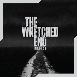 INROADS / WRECHED END