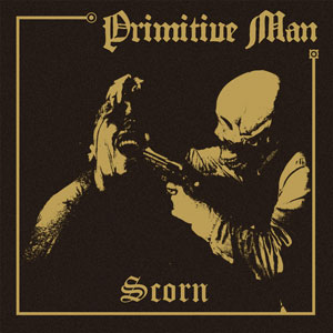 Scorn / PRIMITIVE MAN