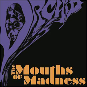 THE MOUTHS OF MADNESS / ORCHID