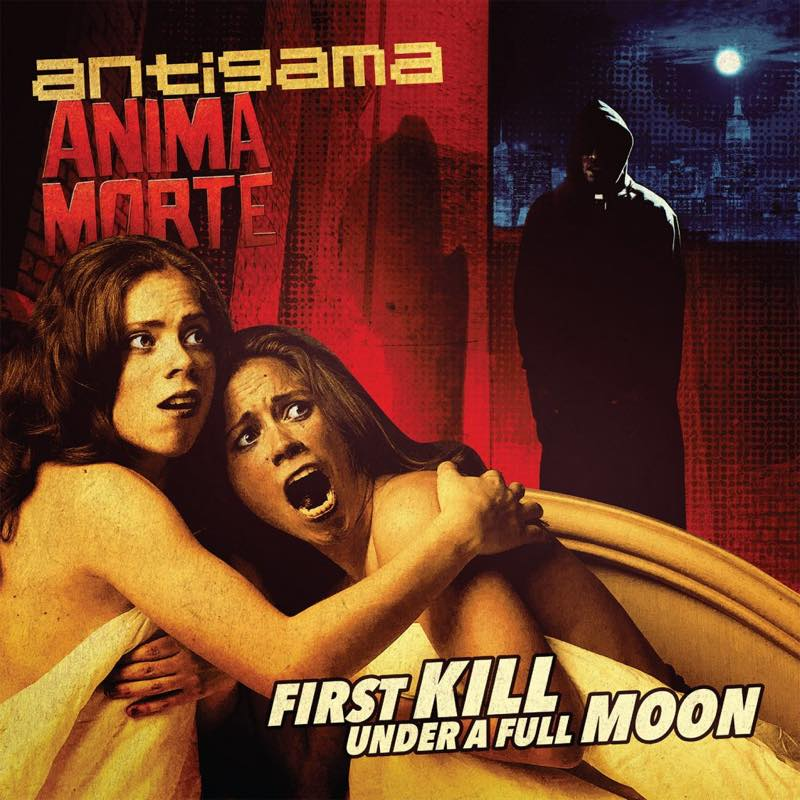 ANTIGAMA / ANIMA MORTE / FIRST KILL UNDER A FULL MOON