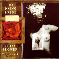 MY DYING BRIDE / As The Flower Withers