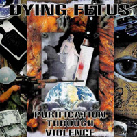 DYING FETUS / Purification Through Violence