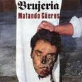 BRUJERIA / MATANDO GUEROS