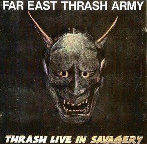 FAR EAST THRASH ARMY- THRASH LIVE IN SAVEGERY