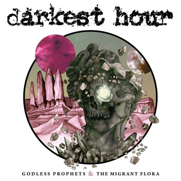 GODLESS PROPHETS & THE MIGRANT FLORA / DARKEST HOUR
