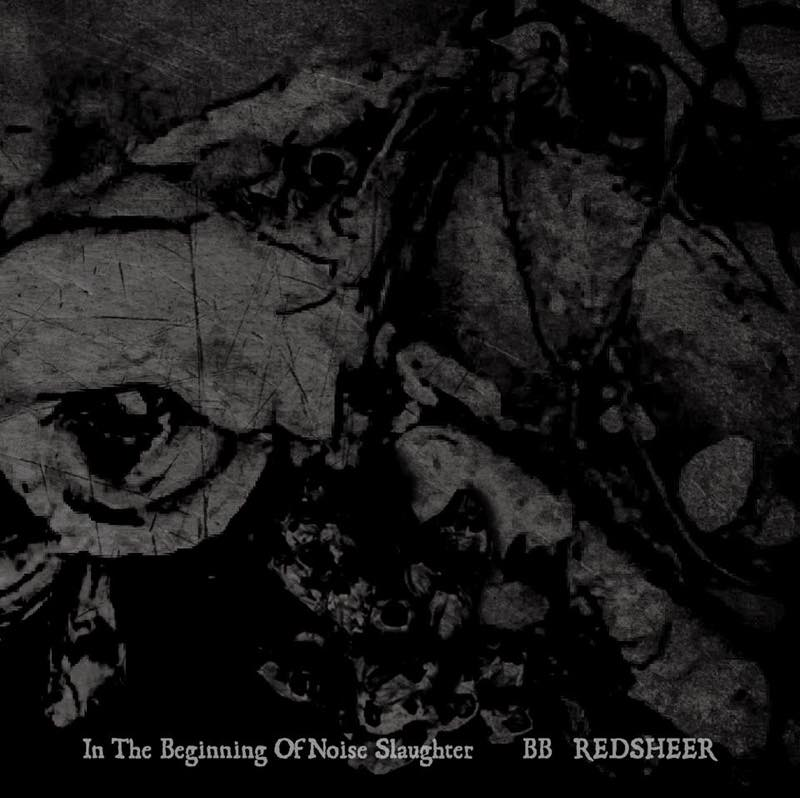 IN THE BEGINING OF NOISE SLAUGHTER / BB / REDSHEER