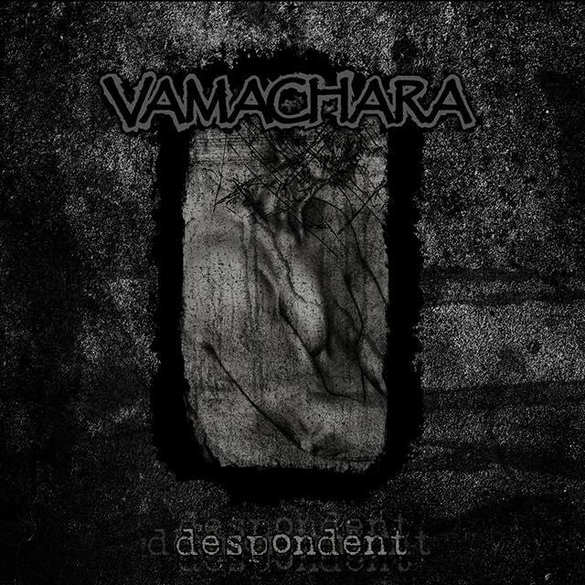 Despondent / VAMACHARA