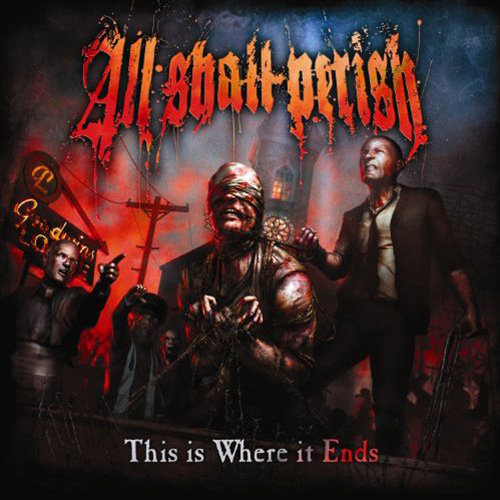 THIS IS WHERE IT ENDS / ALL SHALL PERISH